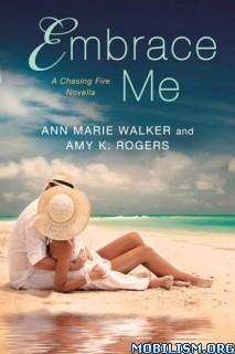 Download Embrace Me by Ann Marie Walker, Amy K. Rogers (.ePUB)