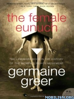 Download ebook The Female Eunuch by Germaine Greer (.ePUB)
