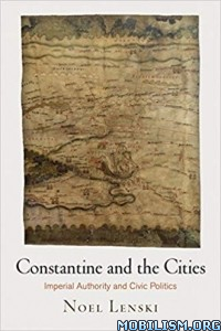 Constantine and the Cities (Empire and After) by Noel Lenski