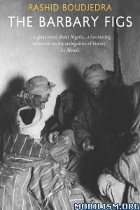 Download ebook The Barbary Figs by Rashid Boudjedra (.ePUB)