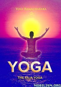 The Raja Yoga: A Series of Lessons by Yogi Ramacharaka
