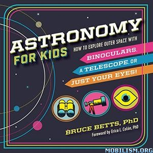 Astronomy for Kids by Bruce Betts