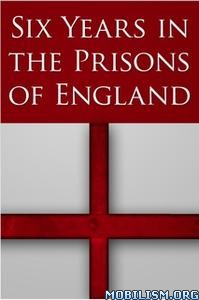 Six Years in the Prisons of England by A. Merchant