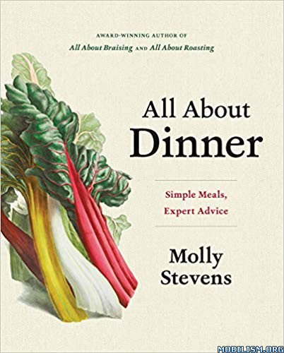 All About Dinner: Simple Meals, Expert Advice by Molly Stevens