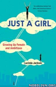 Just a Girl: Growing Up Female and Ambitious by Lucinda Jackson