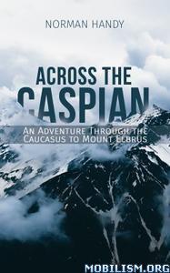 Across the Caspian by Norman Handy