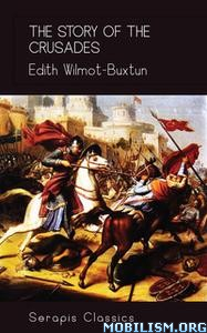The Story of the Crusades by Edith Wilmot-Buxtun
