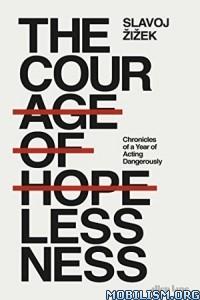 Download ebook The Courage of Hopelessness by Slavoj Žižek (Zizek) (.PDF)