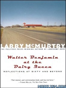 Walter Benjamin at the Dairy Queen by Larry McMurtry
