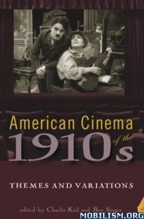 American Cinema of the 1910s by Charlie Keil, Ben Singer