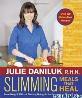 Download ebook Slimming Meals That Heal by Julie Daniluk (.ePUB)