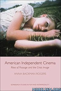 Download ebook American Independent Cinema by Anna Backman Rogers (.PDF)