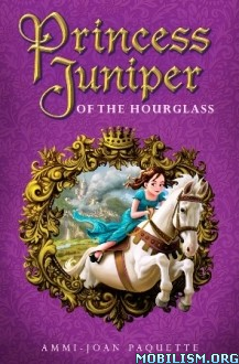 Download ebook Princess Juniper Hourglass by Ammi-Joan Paquette (.ePUB)+