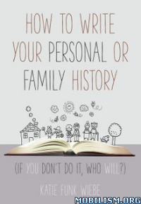 Download Write Personal or Family History by Katie Funk Wiebe (.ePUB)