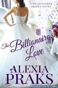 Download The Billionaire's Love by Alexia Praks (.ePUB)