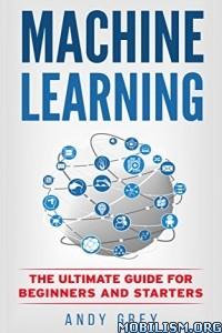 Download ebook Machine Learning by Andy Grey (.ePUB)(.AZW3)(.PDF)