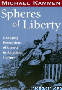 Download ebook Spheres of Liberty by Michael Kammen (.ePUB)