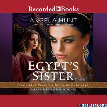 Egypt's Sister A Novel of Cleopatra by Angela Hunt
