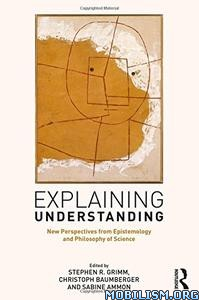Download ebook Explaining Understanding by Stephen R. Grimm, et al (.PDF)