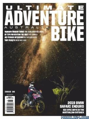 Ultimate Adventure Bike Australia – Issue 6, 2019