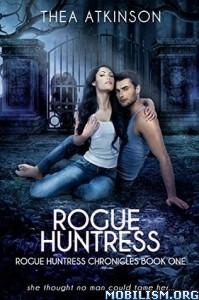 Download ebook Rogue Huntress Chronicles Series by Thea Atkinson (.ePUB)