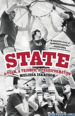 State: A Team, a Triumph, a Transformation by Melissa Isaacson