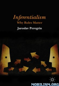 Download ebook Inferentialism Why Rules Matter by Jaroslav Peregrin (.ePUB)
