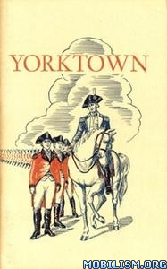 Yorktown and the Siege of 1781 by Charles E. Hatch