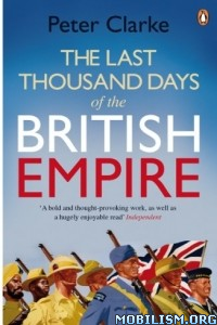 Download ebook Last Thousand Days of British Empire by Peter Clarke (.ePUB)