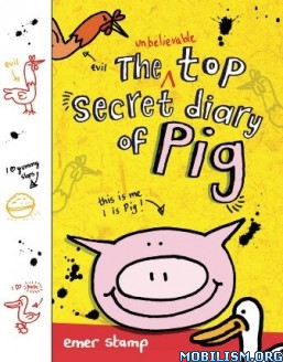 Download ebook Unbelievable Top Secret Diary of Pig by Emer Stamp (.ePUB)