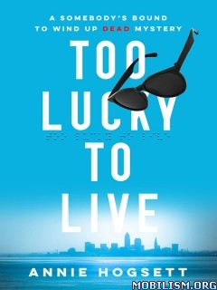 Download Too Lucky to Live by Annie Hogsett (.ePUB)