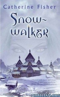 Download Snow-Walker trilogy by Catherine Fisher (.ePUB)(.MOBI)