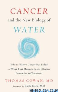 Cancer and the New Biology of Water by Thomas Cowan