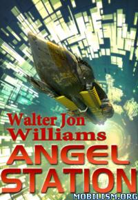 Download Angel Station by Walter Jon Williams (.ePUB)(.AZW3)