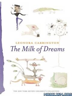 Download ebook The Milk of Dreams by Leonora Carrington (.ePUB)
