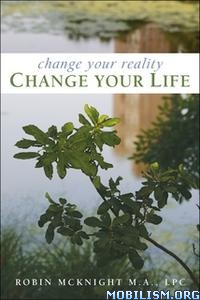 Change Your Reality, Change Your Life by Robin McKnight