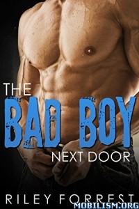 Download ebook The Bad Boy Next Door by Riley Forrest (.ePUB)