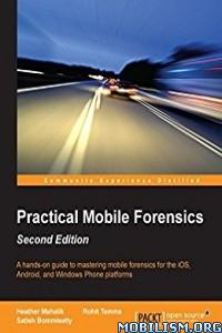 Download Practical Mobile Forensics by Heather Mahalik et al (.PDF)