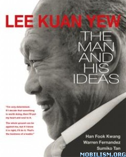 Lee Kuan Yew: The Man and His Ideas by Han Fook Kwang