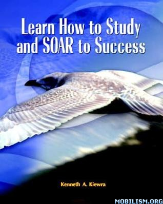 Learn How to Study and Soar to Success by Kenneth A. Kiewra