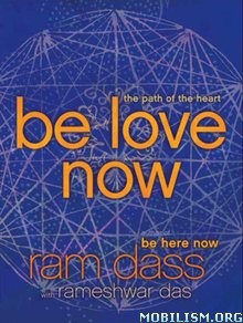 Download ebook Be Love Now: The Path of the Heart by Ram Dass (.ePUB)