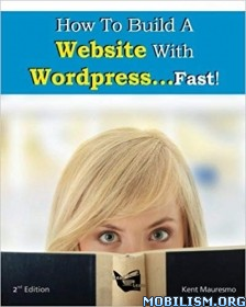 How To Build a Website With WordPress…Fast! by Kent Mauresmo