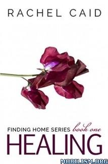 Download ebook Healing by Rachel Caid (.ePUB) (.MOBI)