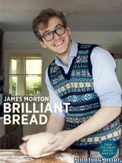Download ebook Brilliant Bread by James Morton (.ePUB)