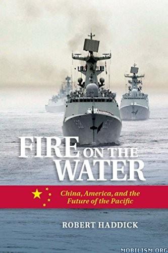Fire on the Water: China, America by Robert Haddick