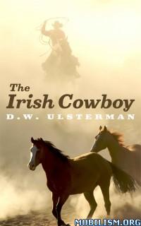 Download The Irish Cowboy by D.W. Ulsterman (.ePUB)(.MOBI)