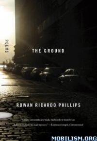Download The Ground: Poems by Rowan Ricardo Phillips (.ePUB)+