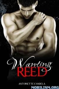 Download ebook Wanting Reed by Antoinette Candela (.ePUB)