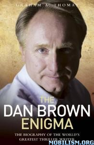 The Dan Brown Enigma by Graham A. Thomas