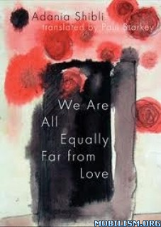 Download ebook We are All Equally Far from Love by Adania Shibli (.ePUB)